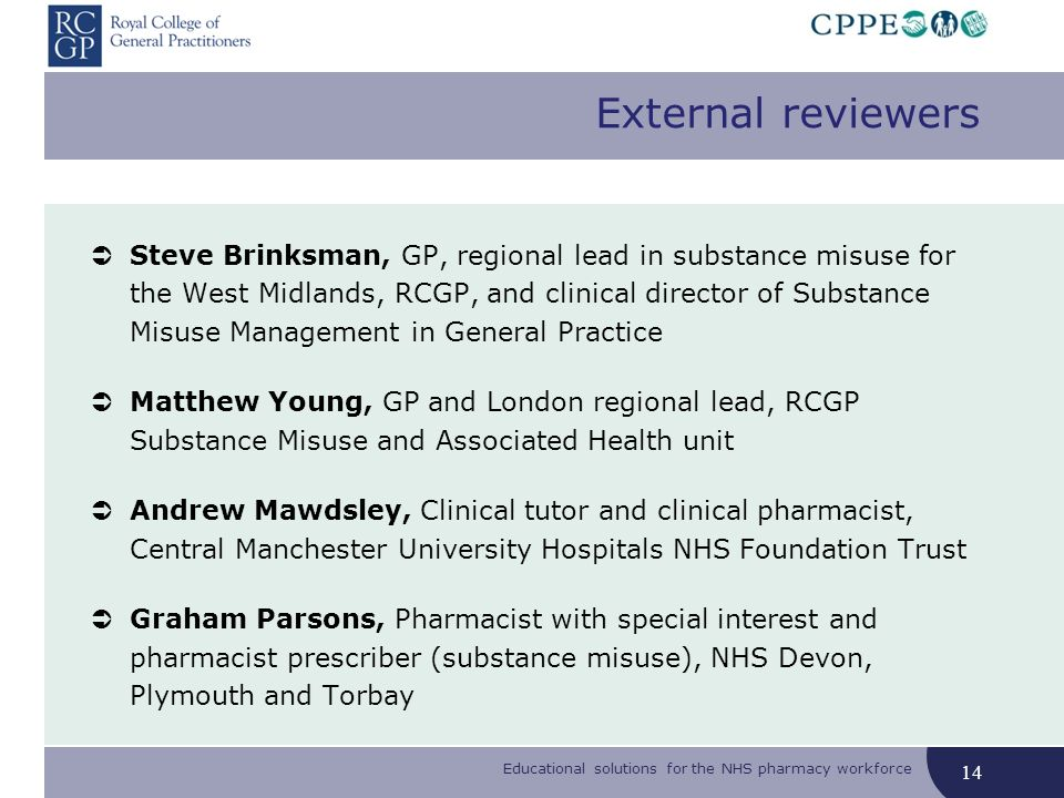 Educational solutions for the NHS pharmacy workforce External reviewers Steve Brinksman, GP, regional lead in substance misuse for the West Midlands,