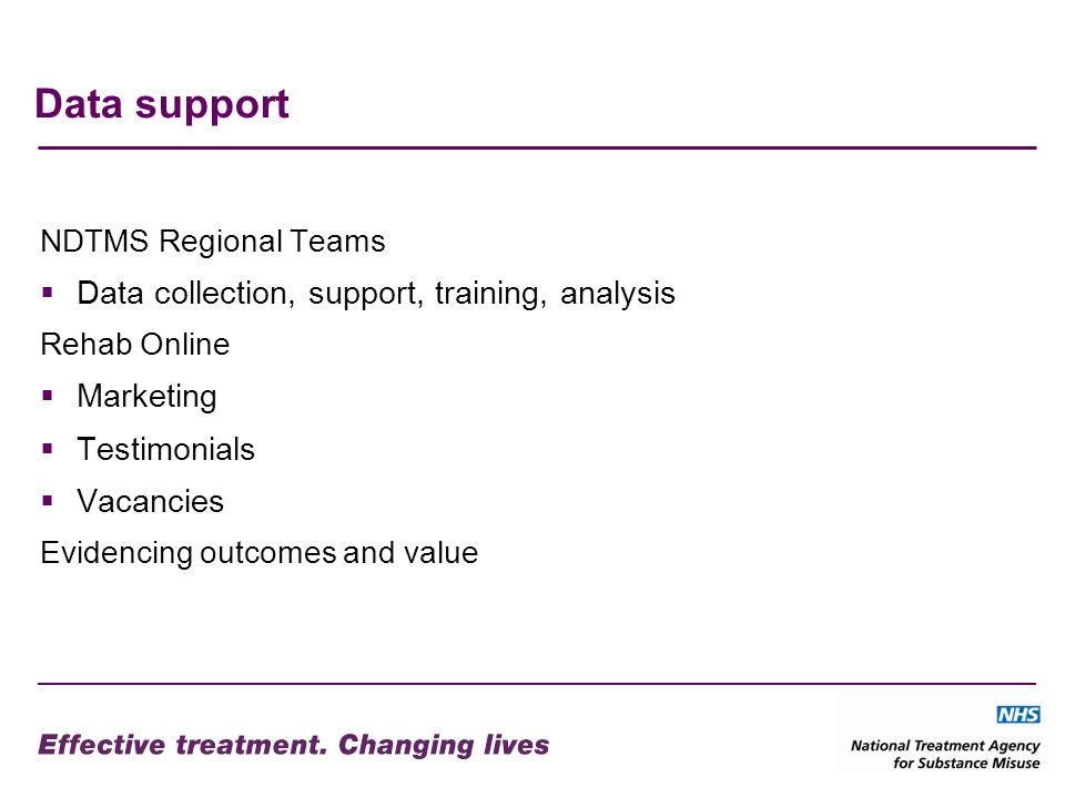 Data support NDTMS Regional Teams Data collection, support, training, analysis Rehab Online Marketing Testimonials Vacancies Evidencing outcomes and value