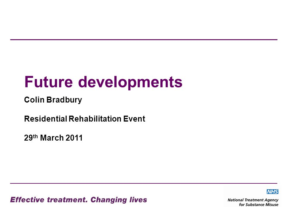 Future developments Colin Bradbury Residential Rehabilitation Event 29 th March 2011