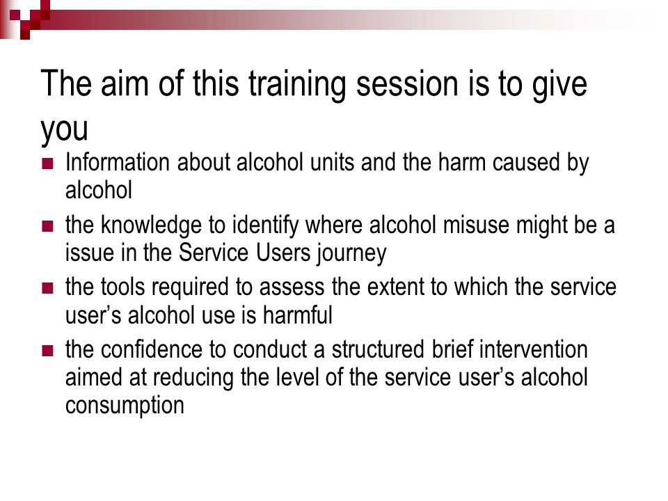 AIMS OF IBA To reduce the burden of alcohol related injuries and disease on the NHS and society To inform service users of the health risks associated with drinking To determine which service users health could be improved by reducing drinking To encourage service users to think more carefully about how their drinking might adversely affect their client journey