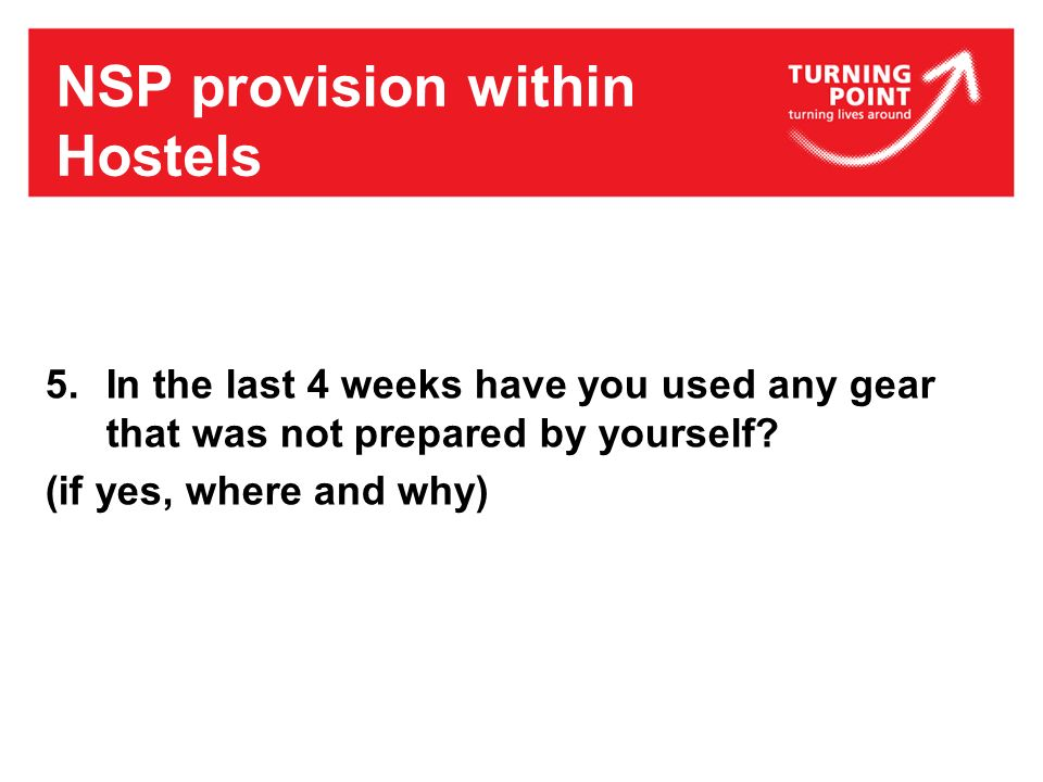 NSP provision within Hostels 5.In the last 4 weeks have you used any gear that was not prepared by yourself? (if yes, where and why)