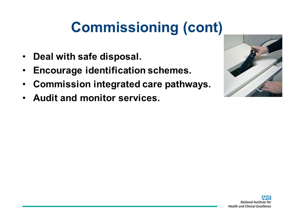 Commissioning (cont) Deal with safe disposal. Encourage identification schemes.