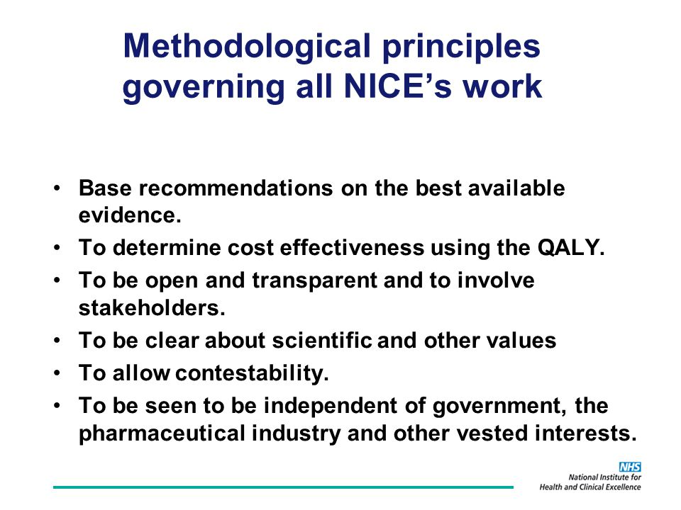 Methodological principles governing all NICEs work Base recommendations on the best available evidence.