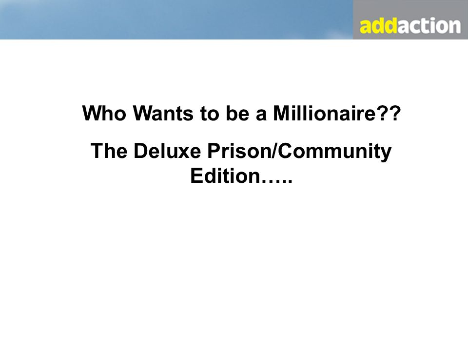 Who Wants to be a Millionaire The Deluxe Prison/Community Edition…..