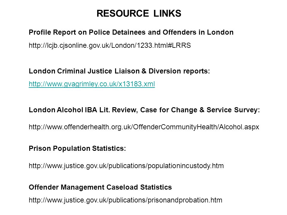 RESOURCE LINKS Profile Report on Police Detainees and Offenders in London http://lcjb.cjsonline.gov.uk/London/1233.html#LRRS London Criminal Justice L