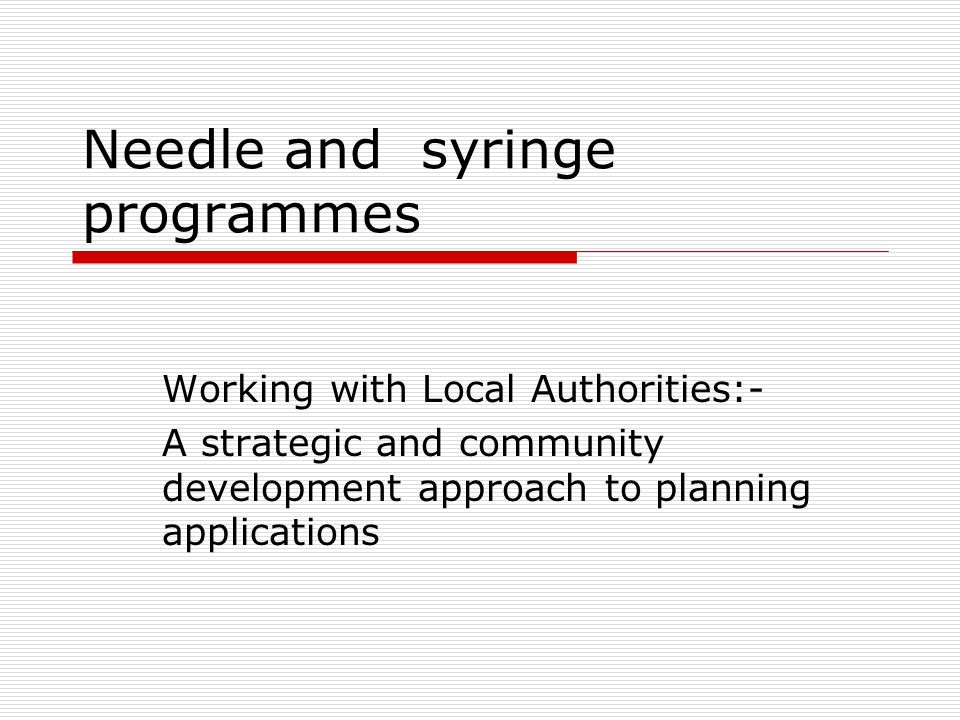 Needle and syringe programmes Working with Local Authorities:- A strategic and community development approach to planning applications