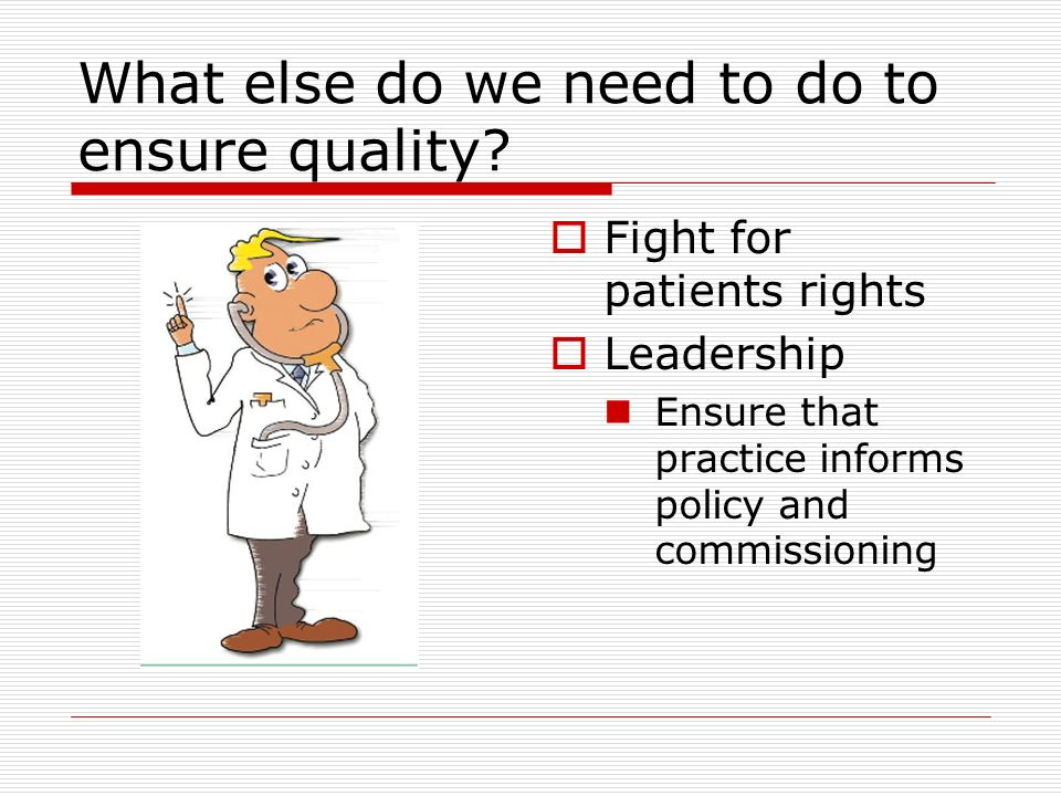 What else do we need to do to ensure quality.