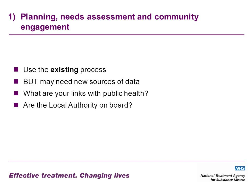 1)Planning, needs assessment and community engagement Use the existing process BUT may need new sources of data What are your links with public health.
