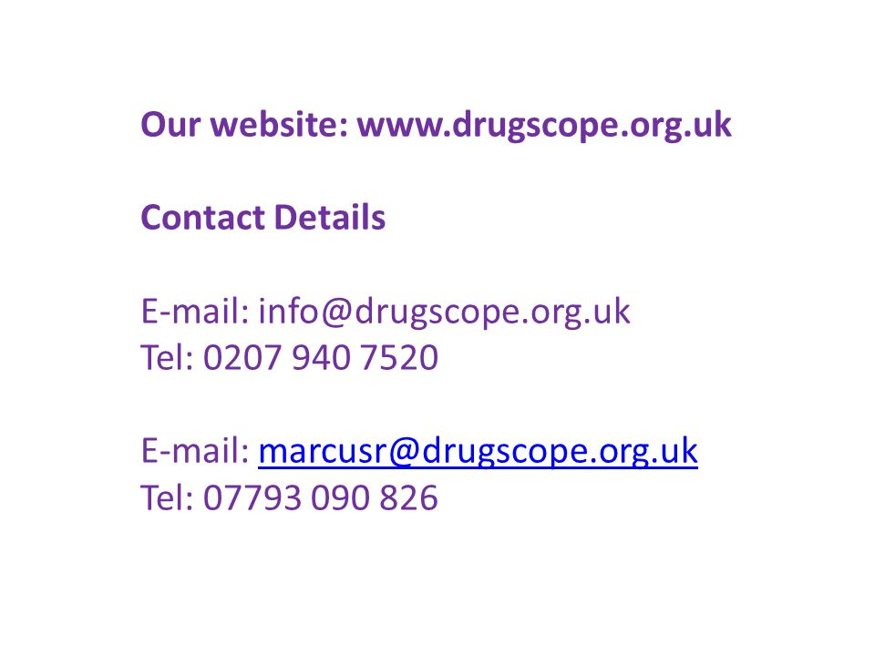 Our website: www.drugscope.org.uk Contact Details E-mail: info@drugscope.org.uk Tel: 0207 940 7520 E-mail: marcusr@drugscope.org.ukmarcusr@drugscope.org.uk Tel: 07793 090 826