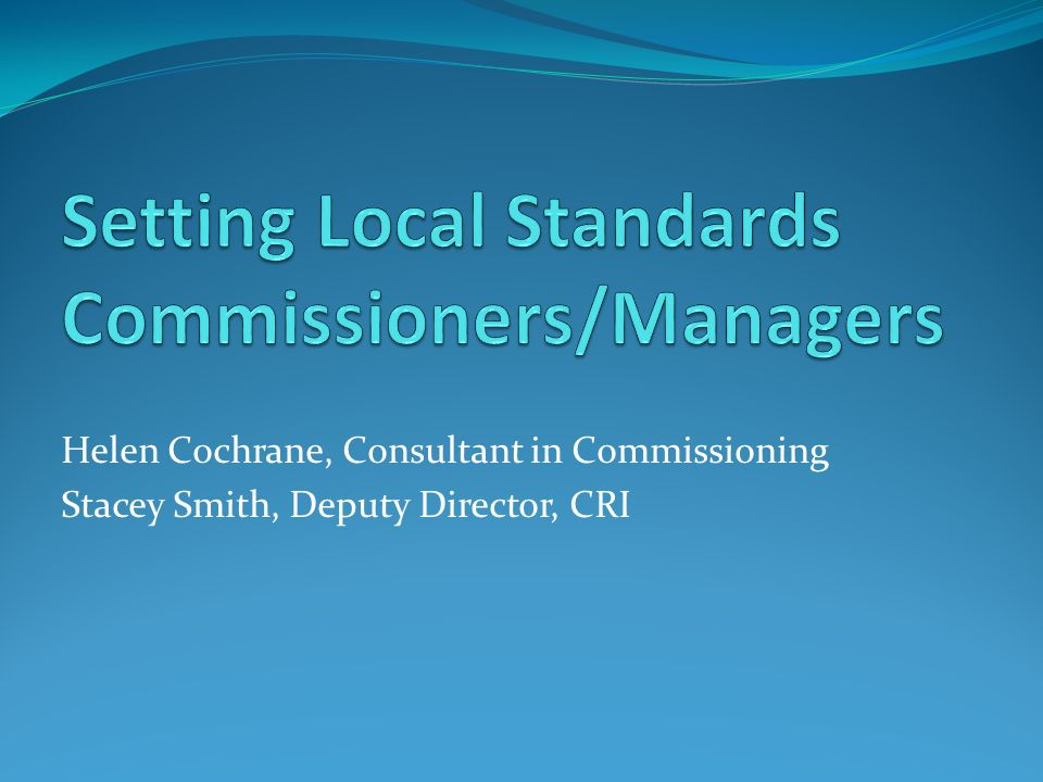 Helen Cochrane, Consultant in Commissioning Stacey Smith, Deputy Director, CRI