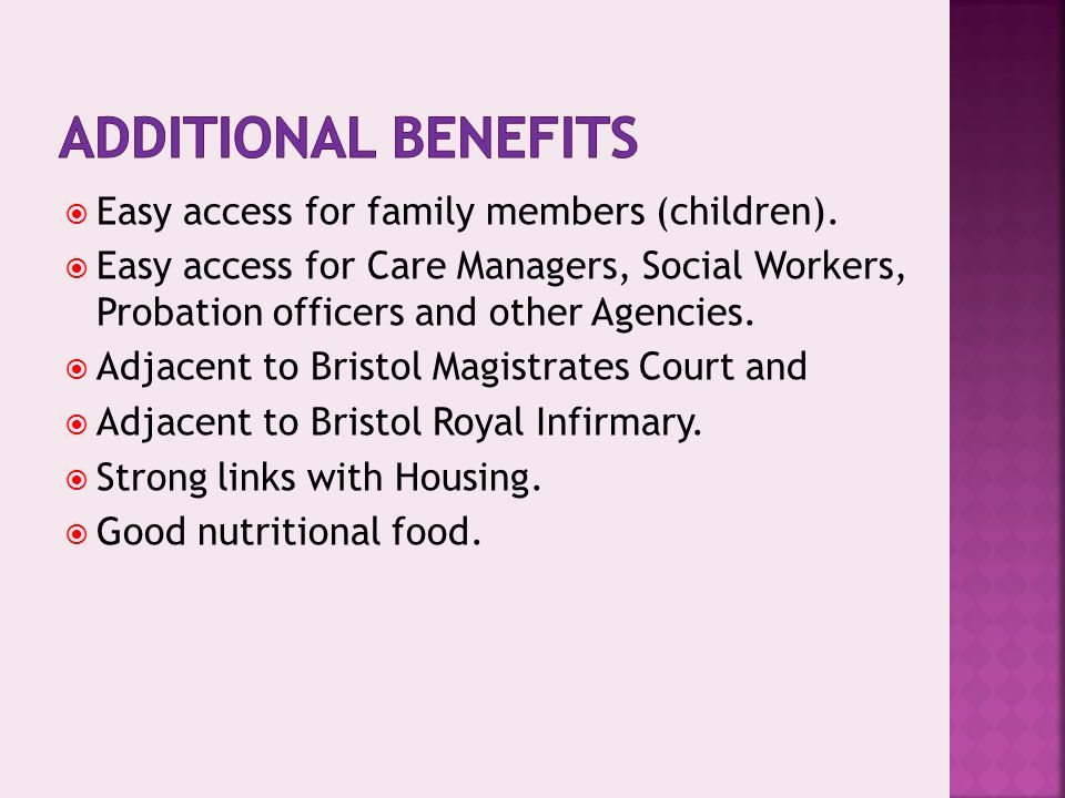 Easy access for family members (children). Easy access for Care Managers, Social Workers, Probation officers and other Agencies. Adjacent to Bristol M