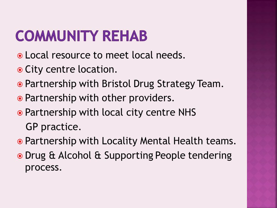 Local resource to meet local needs. City centre location. Partnership with Bristol Drug Strategy Team. Partnership with other providers. Partnership w