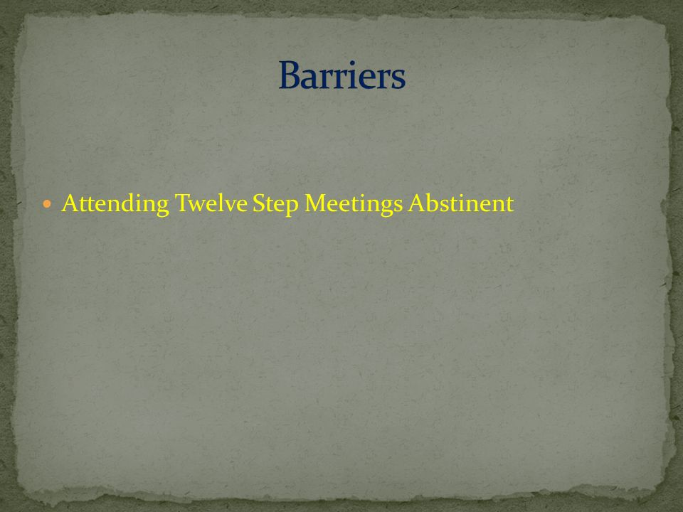 Attending Twelve Step Meetings Abstinent