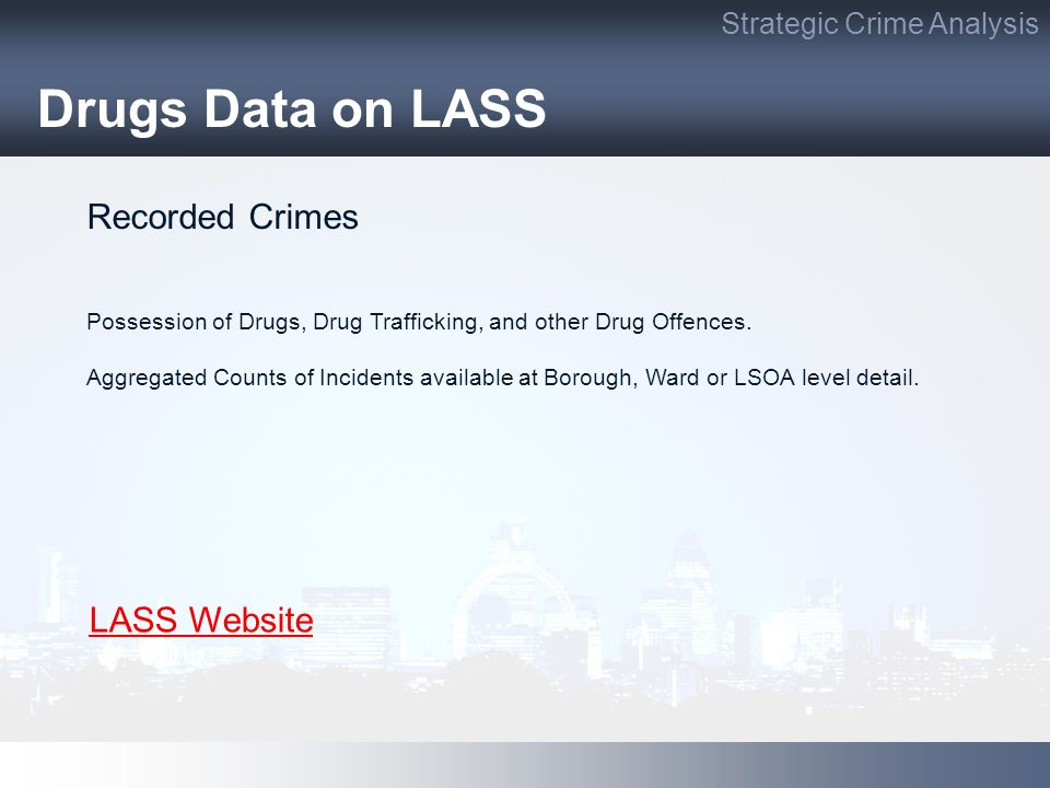 Drugs Data on LASS Strategic Crime Analysis Recorded Crimes Possession of Drugs, Drug Trafficking, and other Drug Offences. Aggregated Counts of Incid