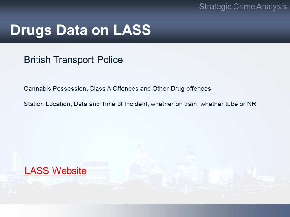 Drugs Data on LASS Strategic Crime Analysis British Transport Police Cannabis Possession, Class A Offences and Other Drug offences Station Location, D