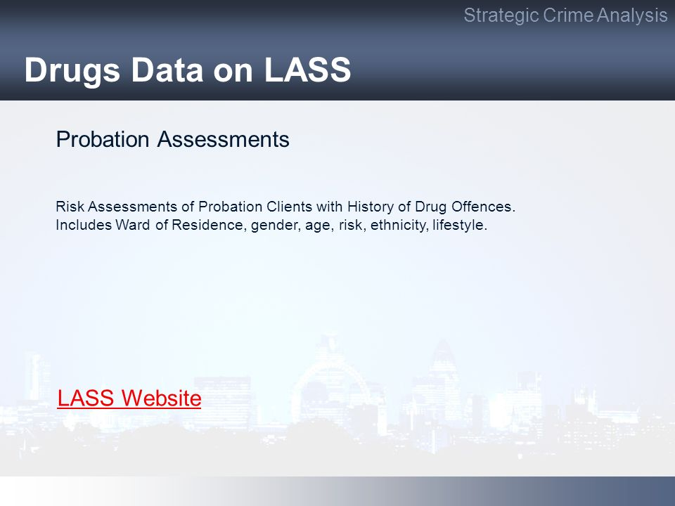 Drugs Data on LASS Strategic Crime Analysis Probation Assessments Risk Assessments of Probation Clients with History of Drug Offences.