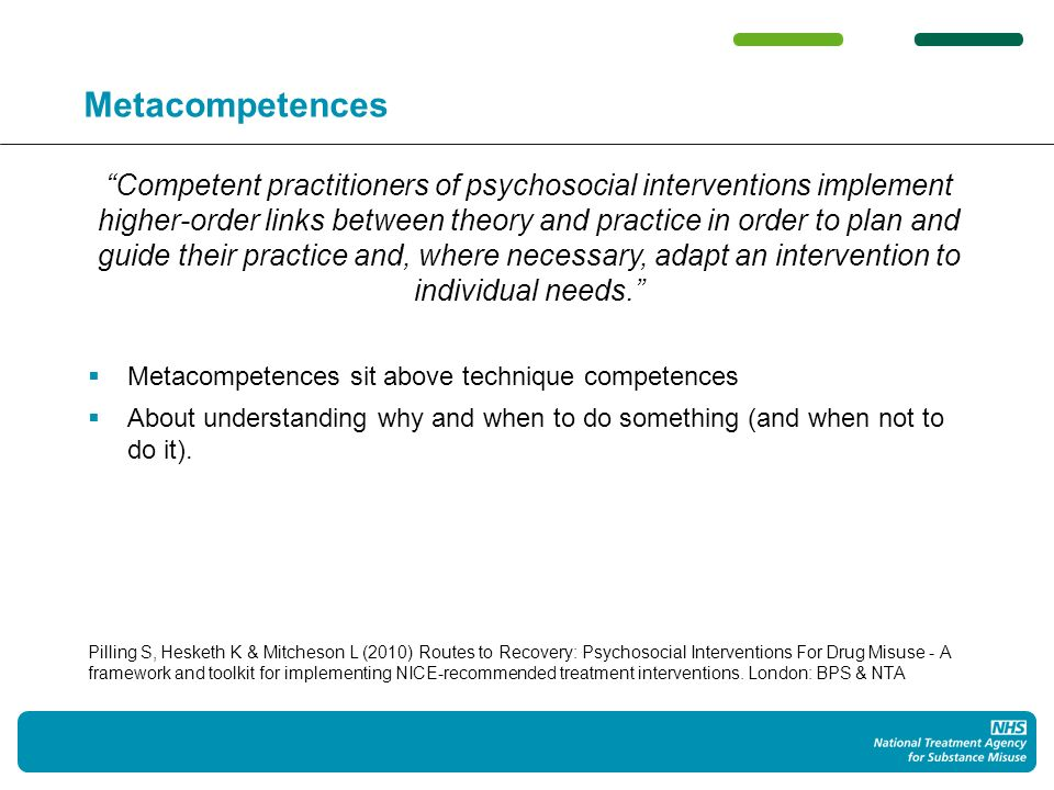 Metacompetences Competent practitioners of psychosocial interventions implement higher-order links between theory and practice in order to plan and guide their practice and, where necessary, adapt an intervention to individual needs.