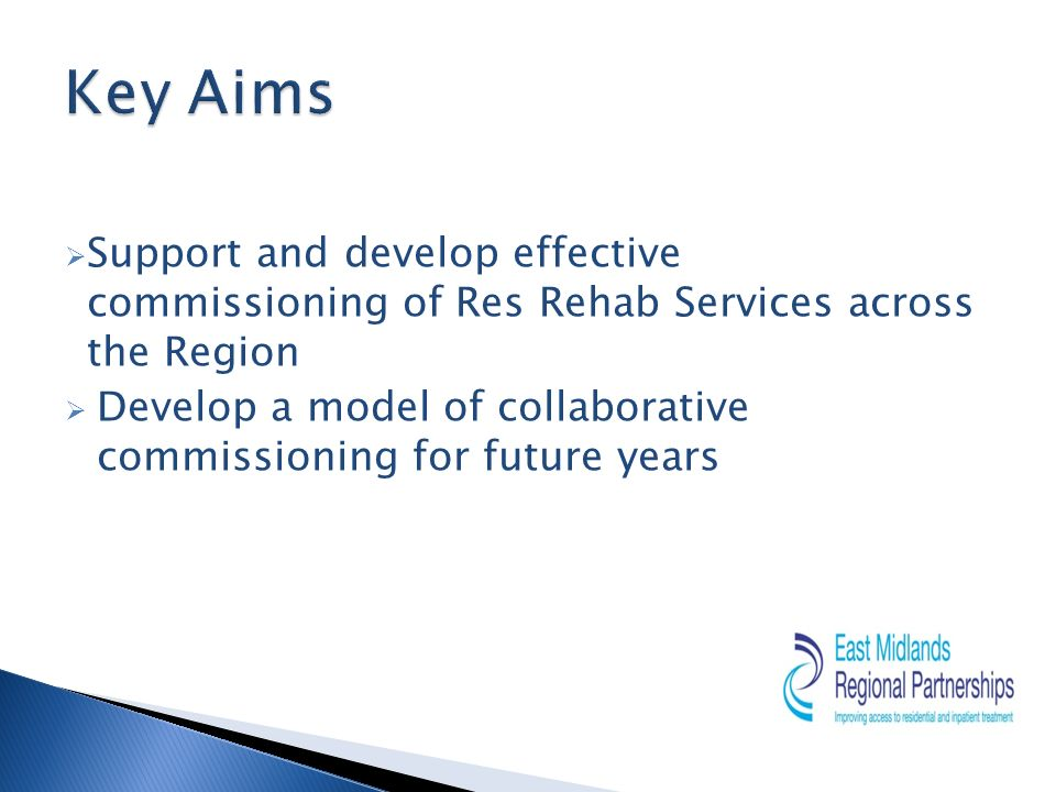 Support and develop effective commissioning of Res Rehab Services across the Region Develop a model of collaborative commissioning for future years