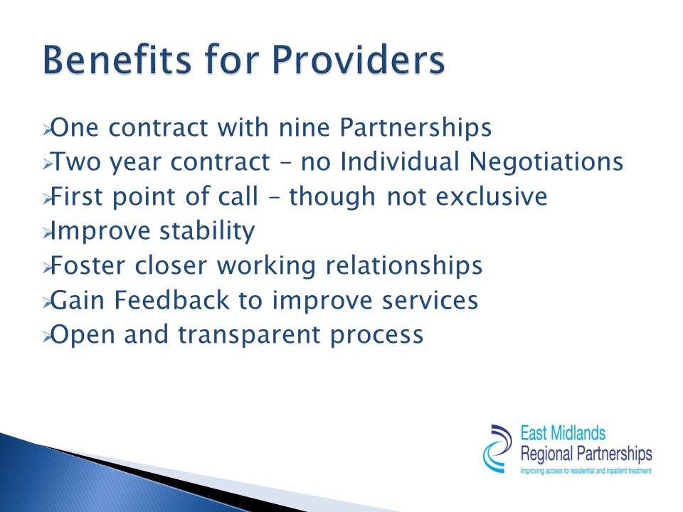 One contract with nine Partnerships Two year contract – no Individual Negotiations First point of call – though not exclusive Improve stability Foster