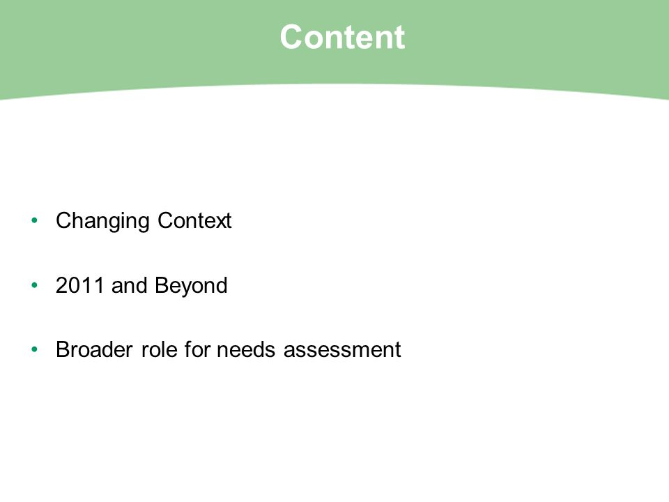 Content Changing Context 2011 and Beyond Broader role for needs assessment