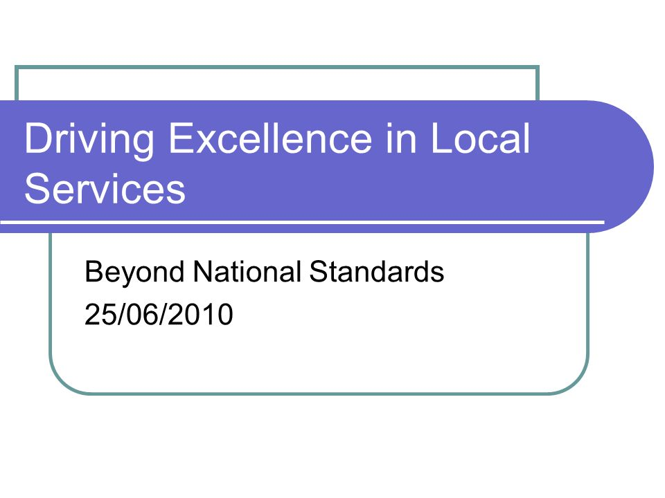 Driving Excellence in Local Services Beyond National Standards 25/06/2010