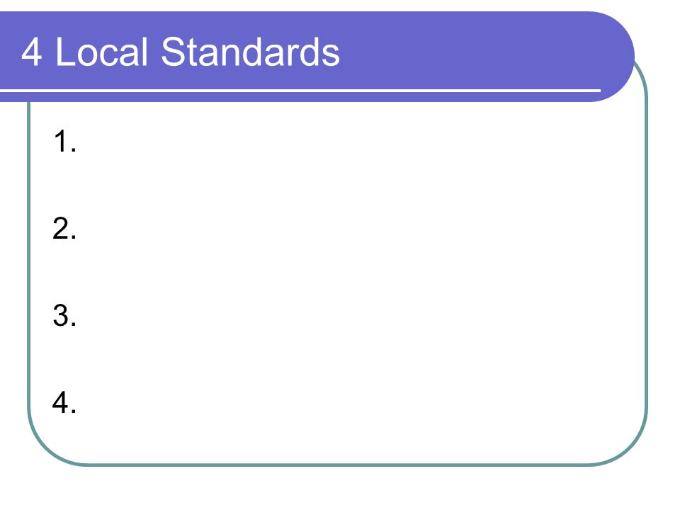 4 Local Standards 1. 2. 3. 4.