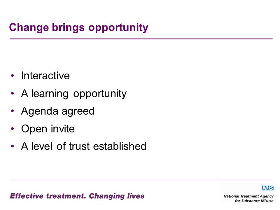 Change brings opportunity Interactive A learning opportunity Agenda agreed Open invite A level of trust established