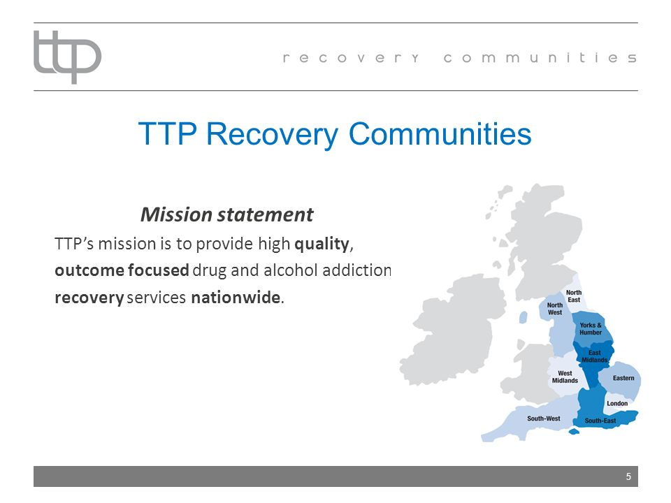 TTP Recovery Communities Mission statement TTPs mission is to provide high quality, outcome focused drug and alcohol addiction recovery services nationwide.