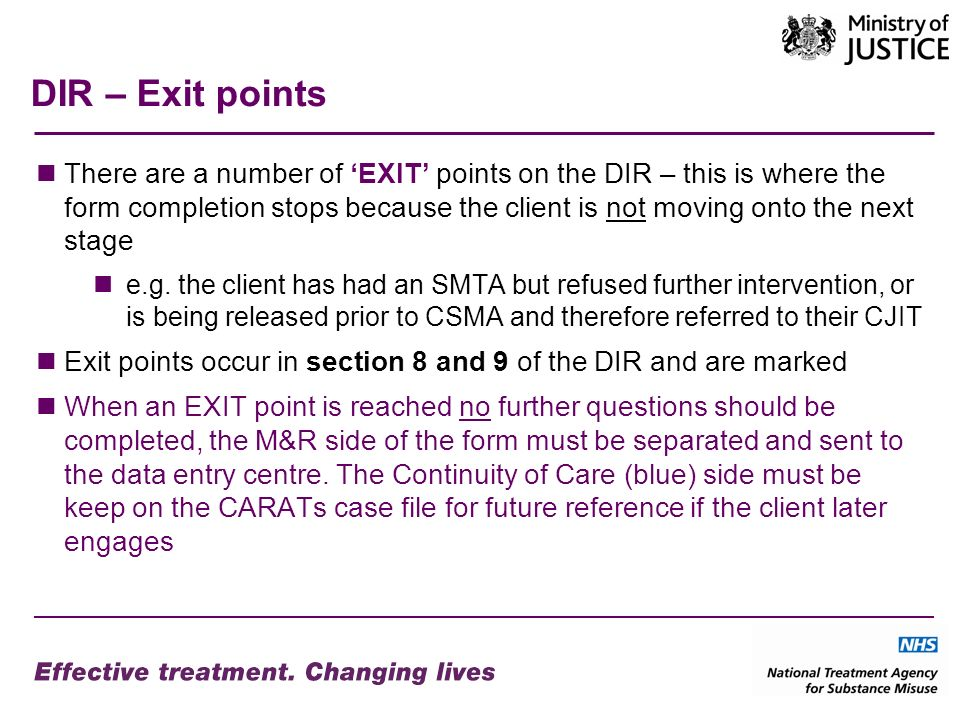 DIR – Exit points There are a number of EXIT points on the DIR – this is where the form completion stops because the client is not moving onto the next stage e.g.