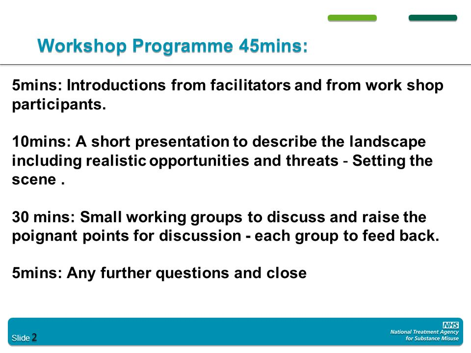 Slide 2 Workshop Programme 45mins: 5mins: Introductions from facilitators and from work shop participants. 10mins: A short presentation to describe th
