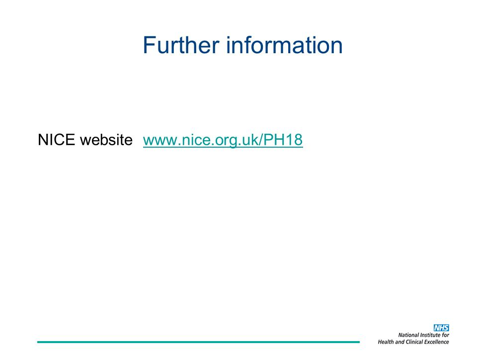 Further information NICE website www.nice.org.uk/PH18www.nice.org.uk/PH18