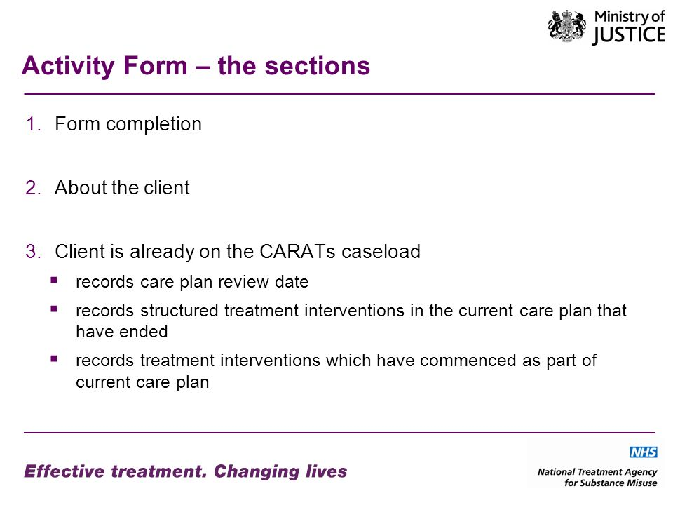 Activity Form – the sections 1.Form completion 2.About the client 3.Client is already on the CARATs caseload records care plan review date records str