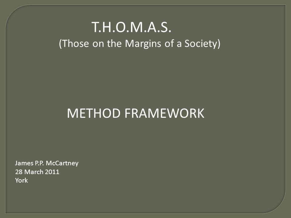 T.H.O.M.A.S. (Those on the Margins of a Society) METHOD FRAMEWORK James P.P.