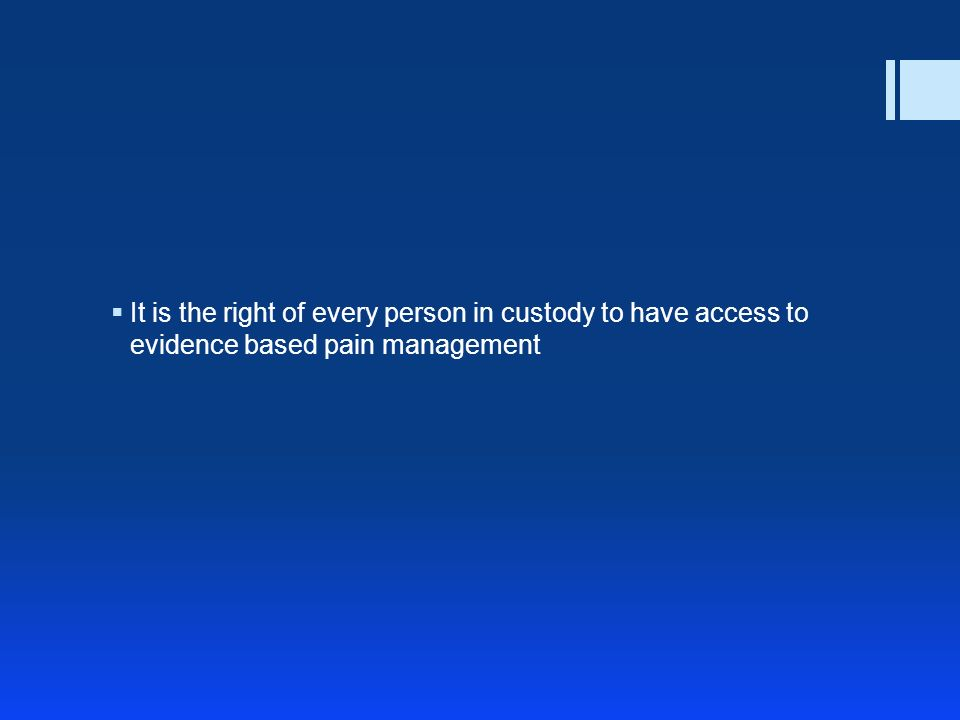 It is the right of every person in custody to have access to evidence based pain management