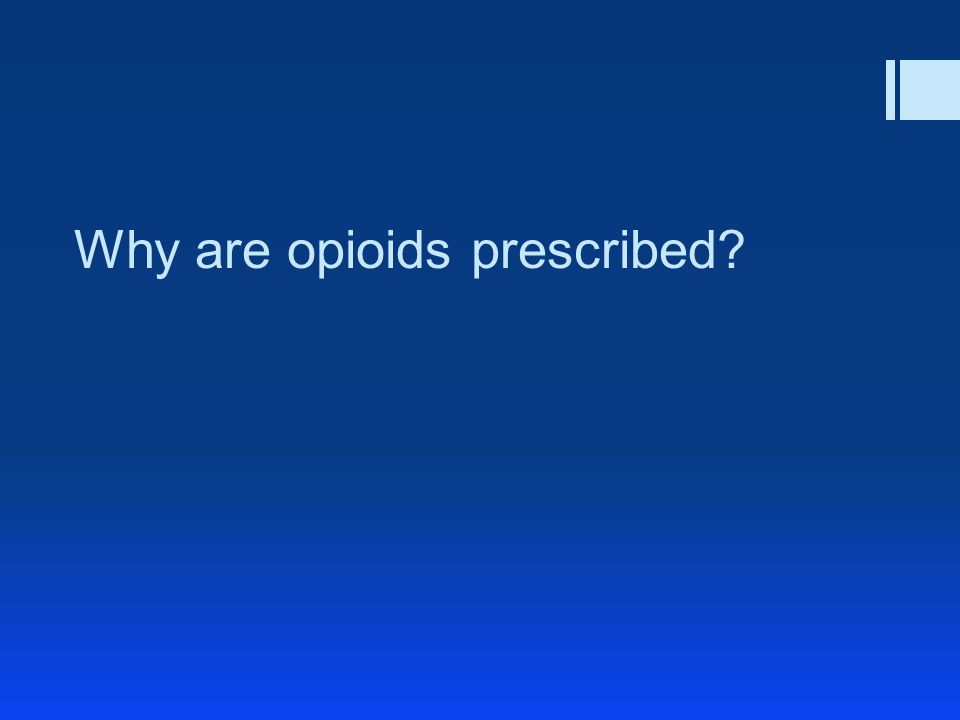 Why are opioids prescribed?