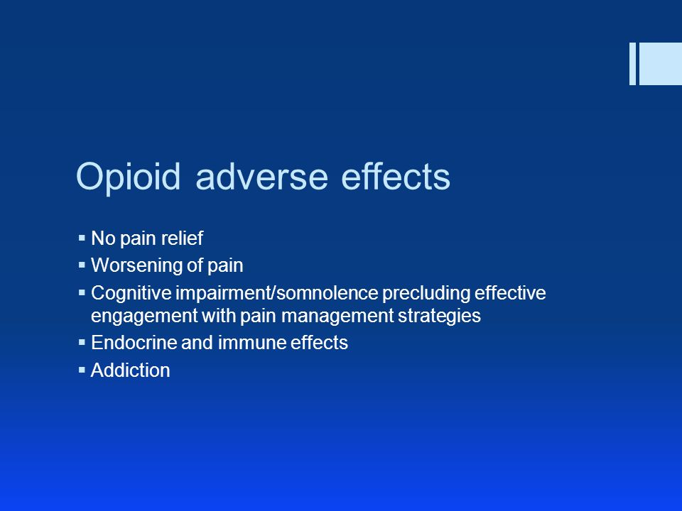 Opioid adverse effects No pain relief Worsening of pain Cognitive impairment/somnolence precluding effective engagement with pain management strategies Endocrine and immune effects Addiction