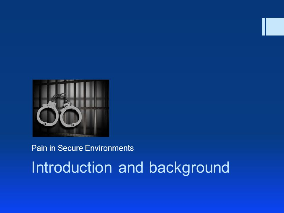 Introduction and background Pain in Secure Environments