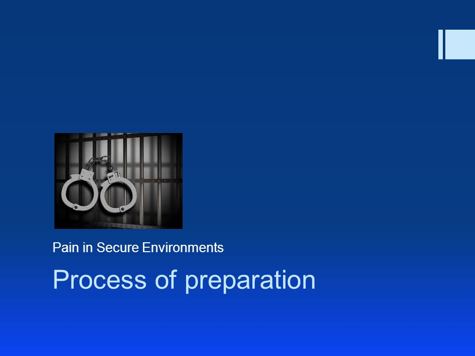 Process of preparation Pain in Secure Environments