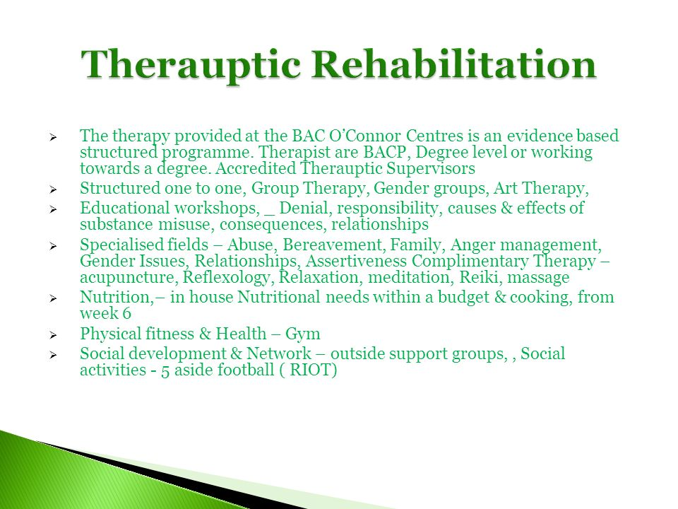 The therapy provided at the BAC OConnor Centres is an evidence based structured programme. Therapist are BACP, Degree level or working towards a degre