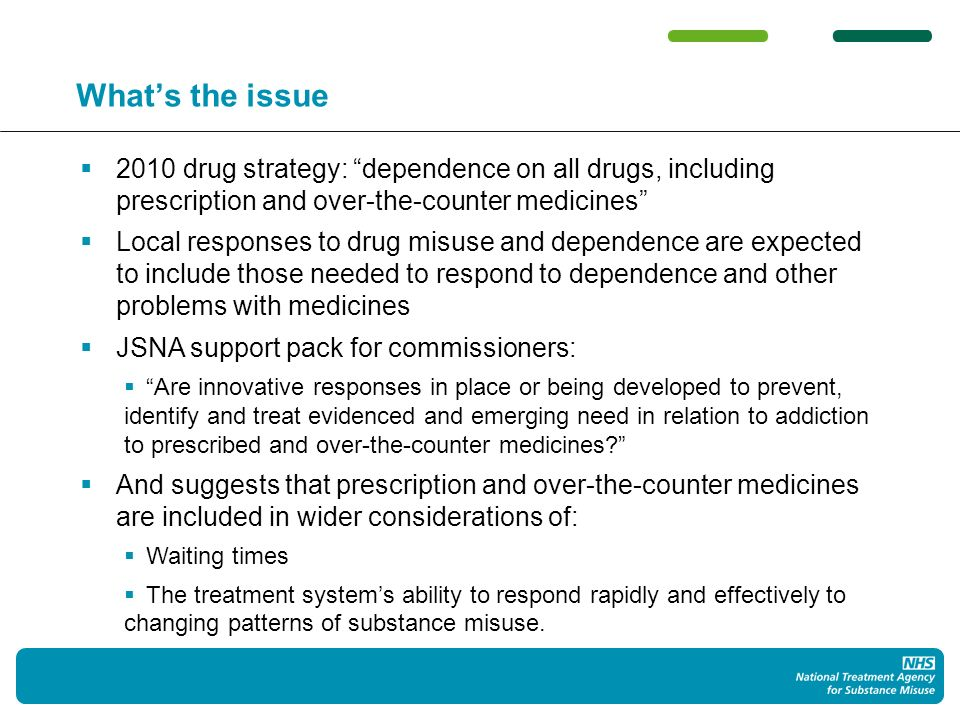 Whats the issue 2010 drug strategy: dependence on all drugs, including prescription and over-the-counter medicines Local responses to drug misuse and