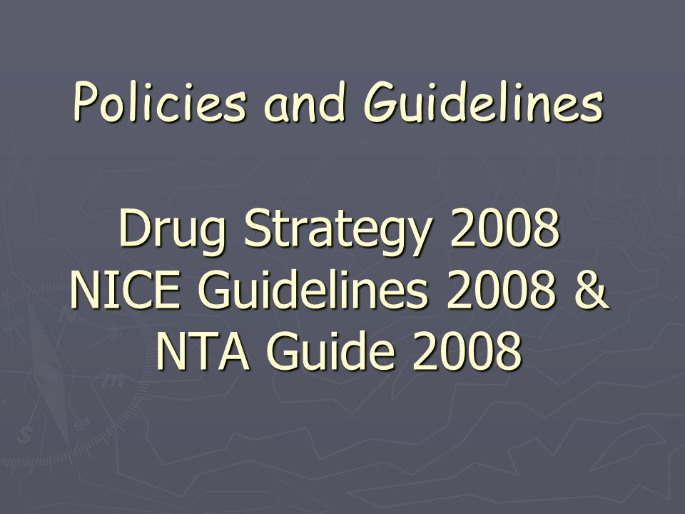 Policies and Guidelines Drug Strategy 2008 NICE Guidelines 2008 & NTA Guide 2008