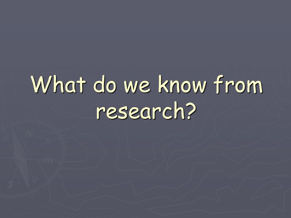 What do we know from research?