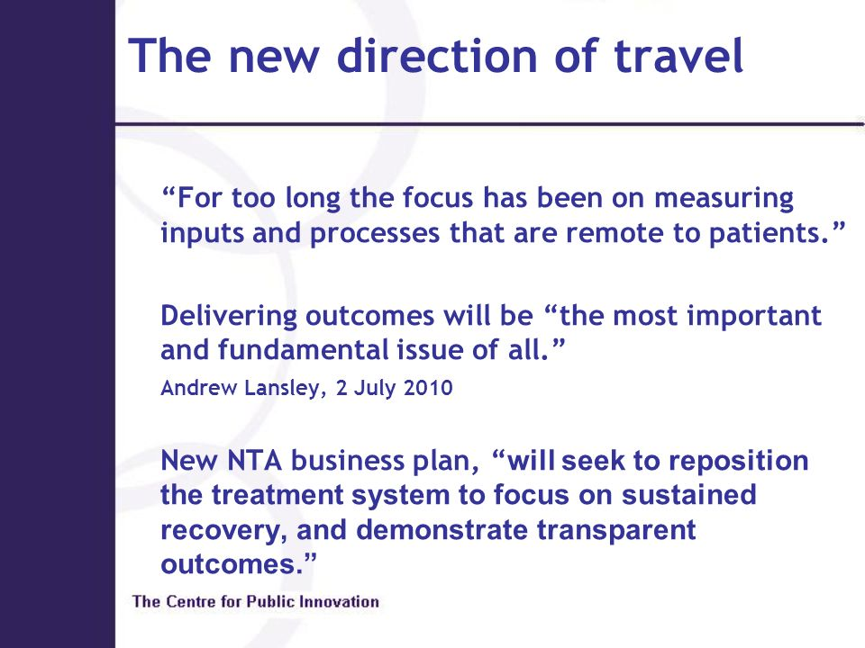 The new direction of travel For too long the focus has been on measuring inputs and processes that are remote to patients. Delivering outcomes will be