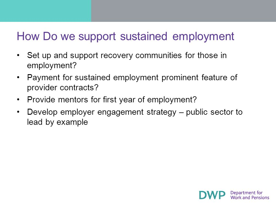 How Do we support sustained employment Set up and support recovery communities for those in employment.