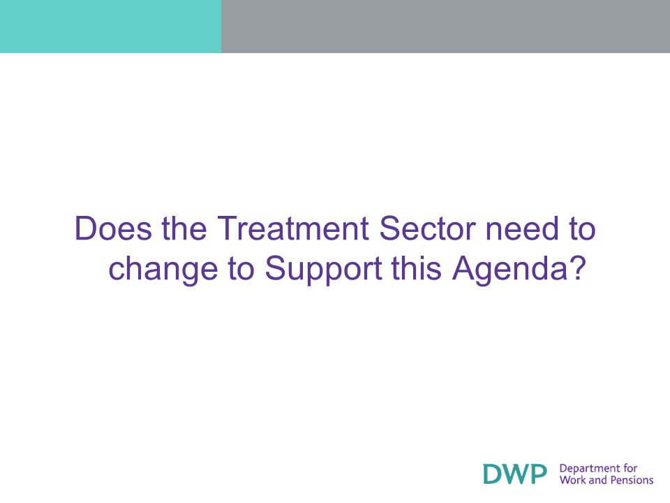 Does the Treatment Sector need to change to Support this Agenda