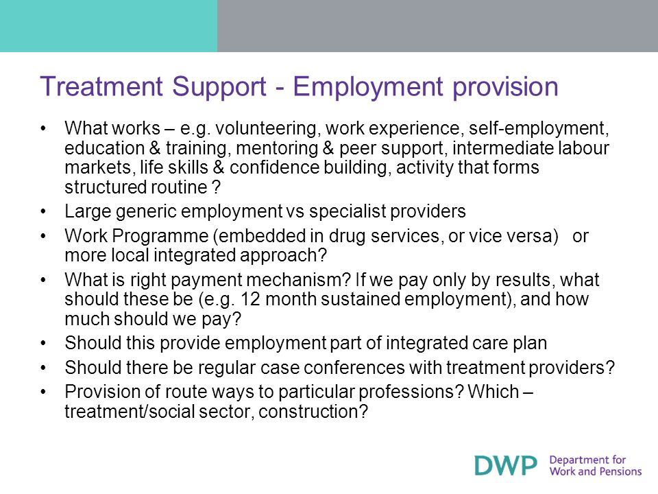 Treatment Support - Employment provision What works – e.g.