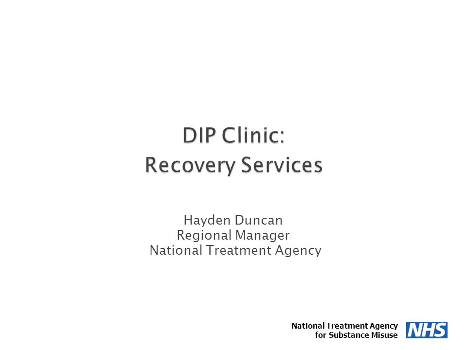 Hayden Duncan Regional Manager National Treatment Agency 1 for Substance Misuse