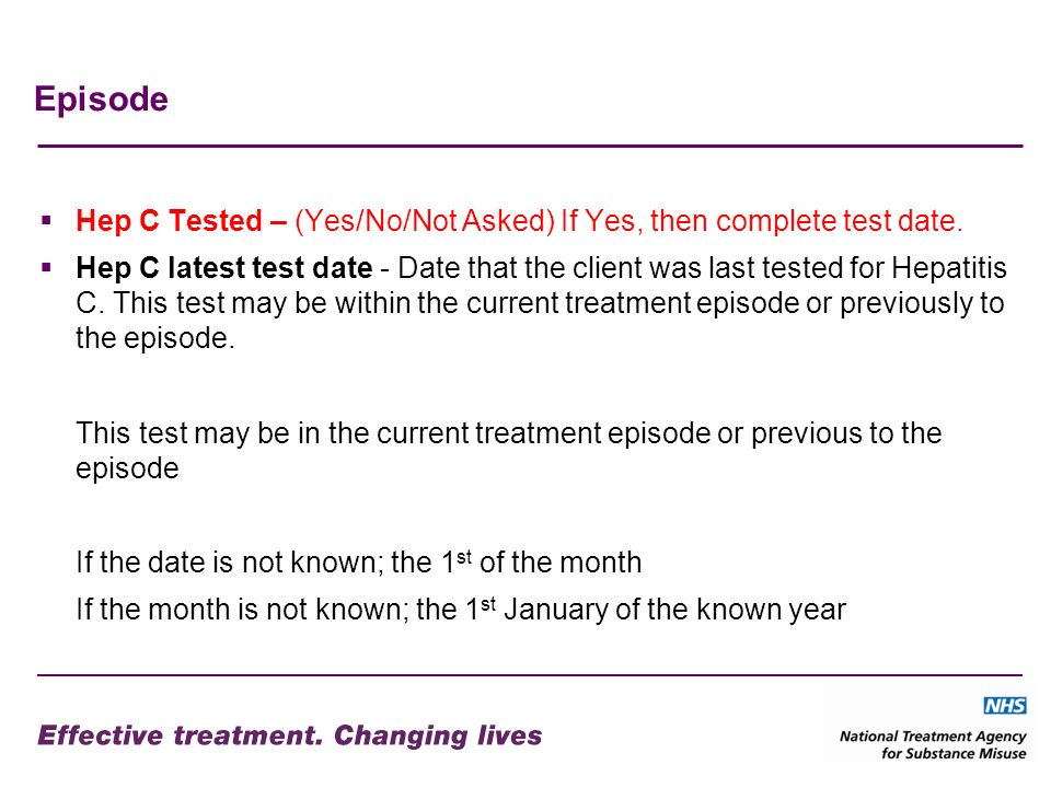 Episode Hep C Tested – (Yes/No/Not Asked) If Yes, then complete test date. Hep C latest test date - Date that the client was last tested for Hepatitis