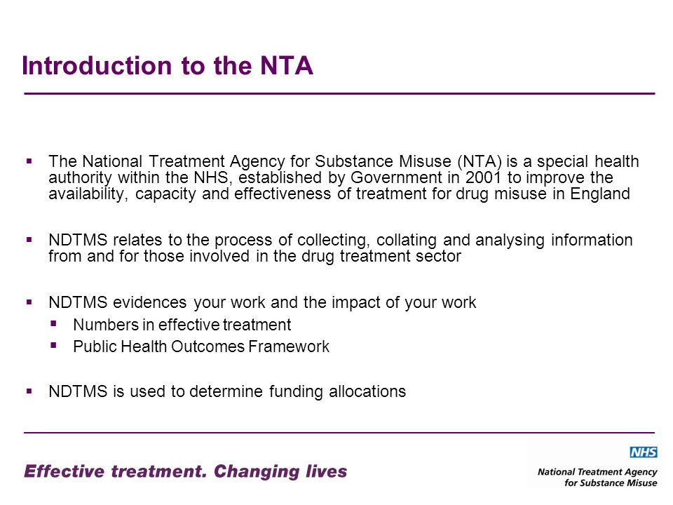 Introduction to the NTA The National Treatment Agency for Substance Misuse (NTA) is a special health authority within the NHS, established by Governme