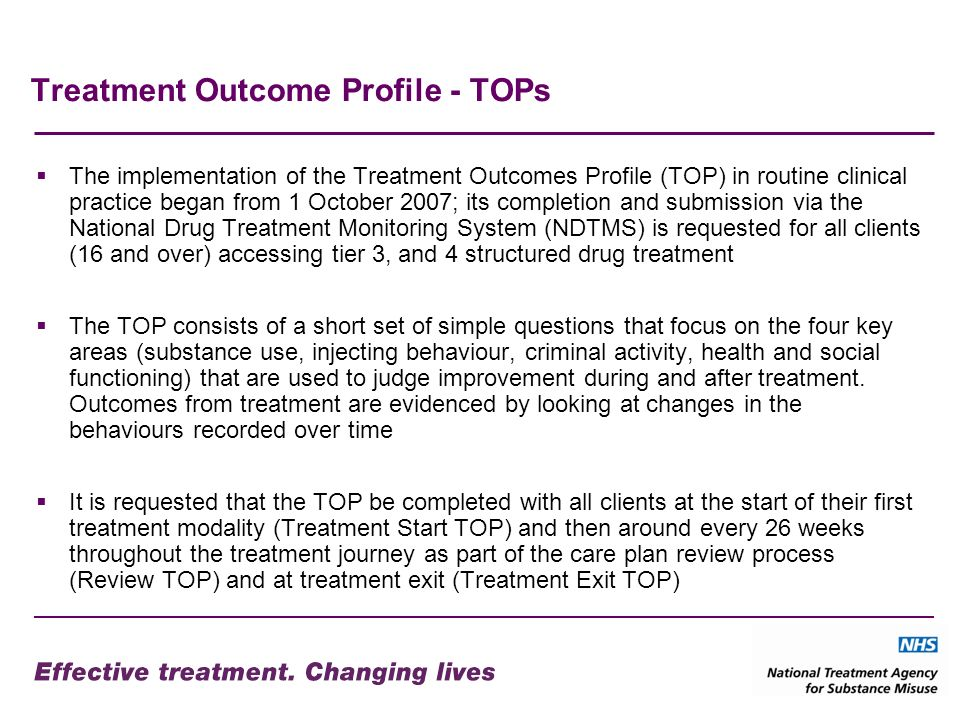Treatment Outcome Profile - TOPs The implementation of the Treatment Outcomes Profile (TOP) in routine clinical practice began from 1 October 2007; it